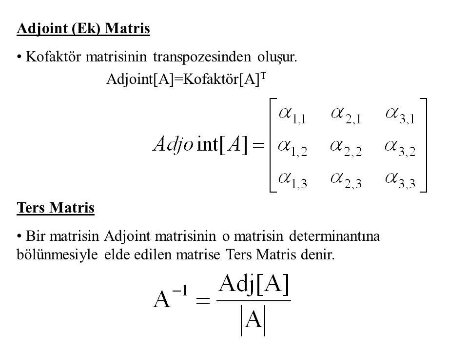 Adjoint (Ek) Matris Kofaktör matrisinin transpozesinden oluşur. Adjoint[A]=Kofaktör[A]T. Ters Matris.